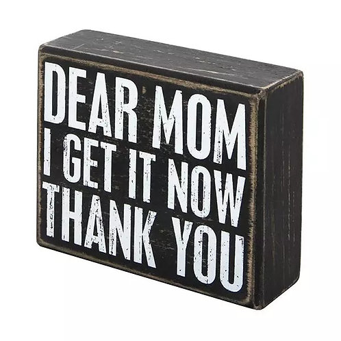 Dear Mom, I Get It Now - Wood Box Sign, Gifts for Mom