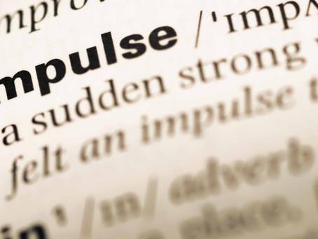 Impulsive Acts May Bring Regrets
