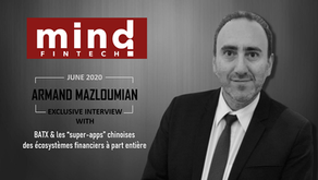 """mind Fintech-Exclusive Interview with Armand Mazloumian: BATX, China's """"super apps"""" Alipay/WeChatPay"""