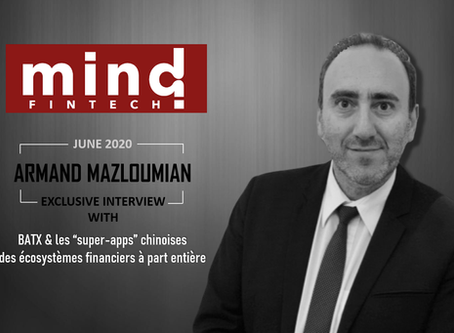 "mind Fintech-Exclusive Interview with Armand Mazloumian: BATX, China's ""super apps"" Alipay/WeChatPay"