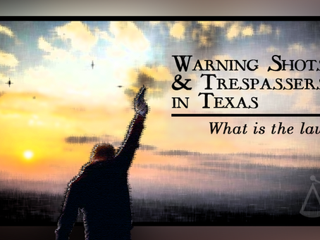 Warning Shots & Trespassers in Texas: What is the Law?
