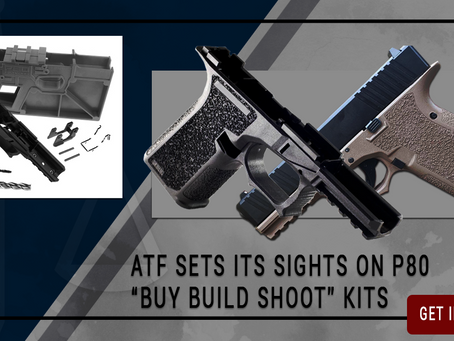 "ATF Sets Its Sights on P80 ""Buy Build Shoot"" Kits"
