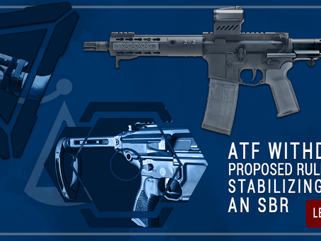 ATF Withdraws Proposed Rule Making Stabilizing Brace An SBR