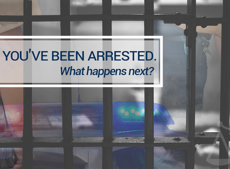You've Been Arrested: What Happens Next?