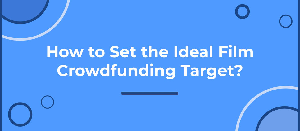 How to Set a Film Crowdfunding Campaign Goal