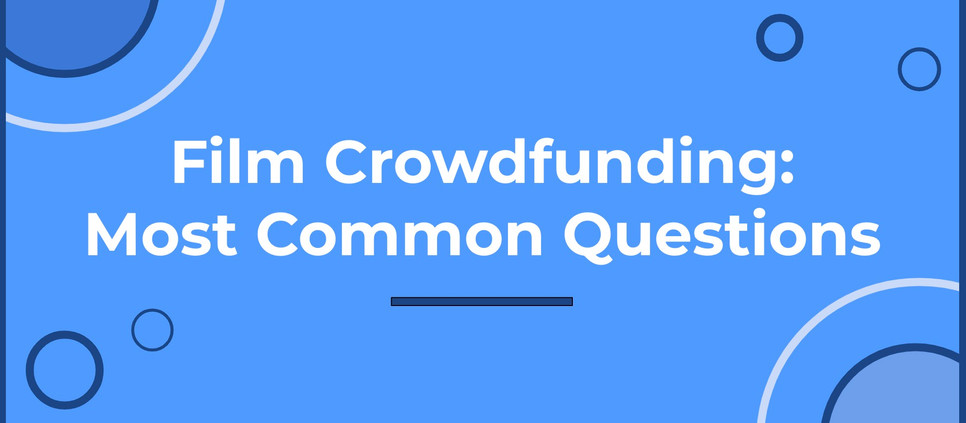 Film Crowdfunding: Most Common Questions