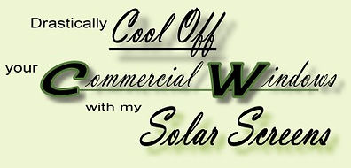Drastically cool off your commerical windows with my solar screens.