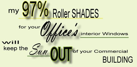My commercial roller shades will keep the sun out.