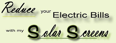 Reduce your electric bills with my solar screens