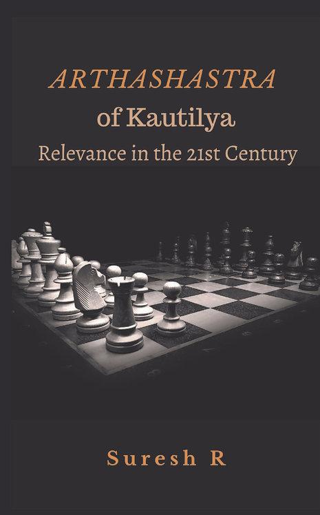 Arthashastra of Kautilya : Relevance in the 21st Century