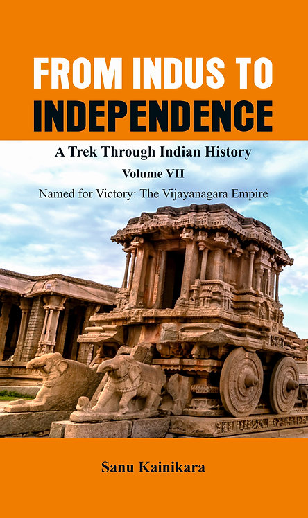 From Indus to Independence - A Trek Through Indian History (Vol VII)