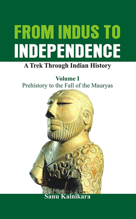 From Indus to Independence - A Trek Through Indian History (Vol I)