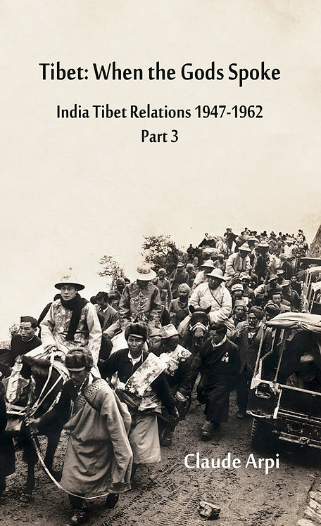Tibet: When the Gods Spoke India Tibet Relations (1947-1962)
