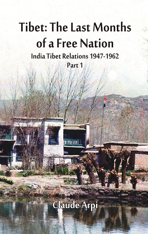 Tibet : The Last Months of a Free Nation India Tibet Relations (1947-1962)