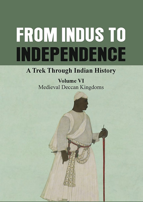 From Indus to Independence - A Trek Through Indian History (Vol VI)
