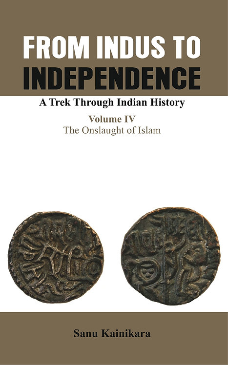 From Indus to Independence- A Trek Through Indian History (Vol IV)