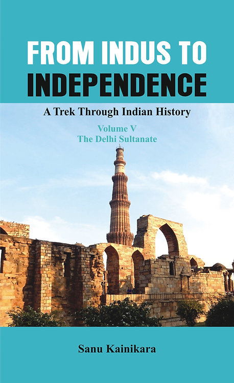 From Indus to Independence - A Trek Through Indian History (Vol V)