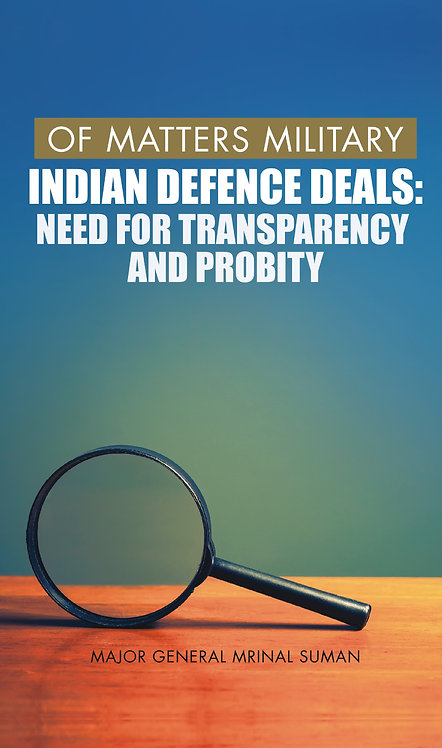 Of Matters Military : Indian Defence Deals (Need for Transparency and Probity)