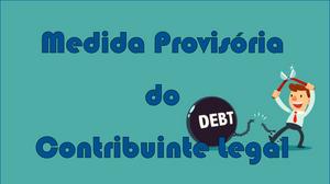Medida Provisória do Contribuinte Legal