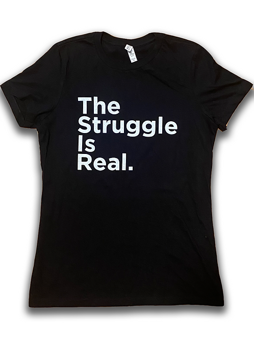 Struggle is Real - Women's Tee
