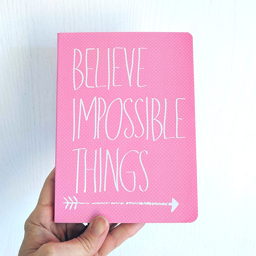Believe Impossible Things Journal