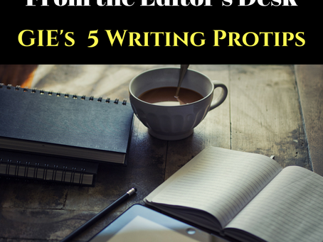 From the Editor's Desk: GIE's 5 Writing Protips