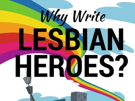 Why Write Lesbian Heroes?