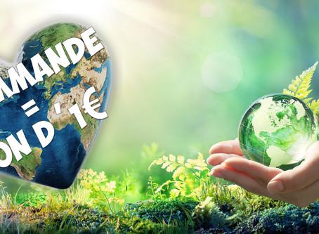 Aider la planète comme on peu ! 1 Commande = 1 don d'un euro !