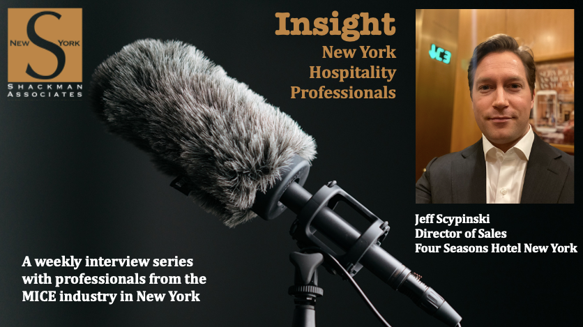 Insight New York Hospitality Professionals - Jeff Scypinski Director of Sales Four Seasons Hotel New York