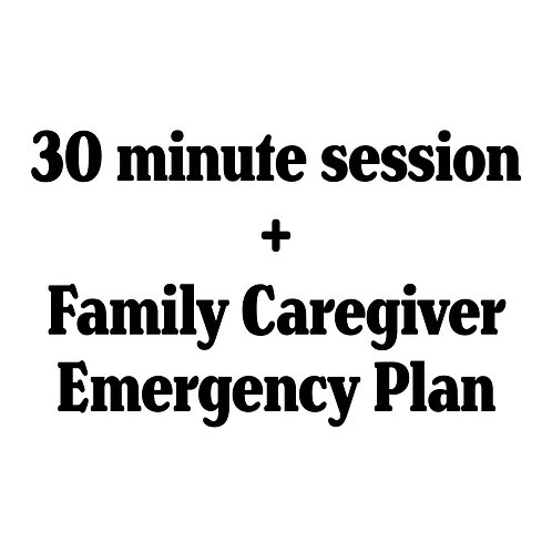 30 Minute Session + Family Caregiver Emergency Plan Booklet