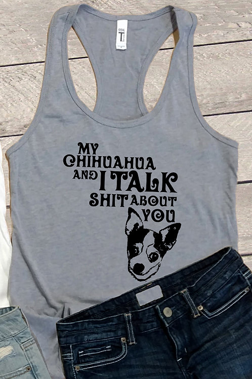 My Chihuahua and I Talk Sh*t About You Tank Top