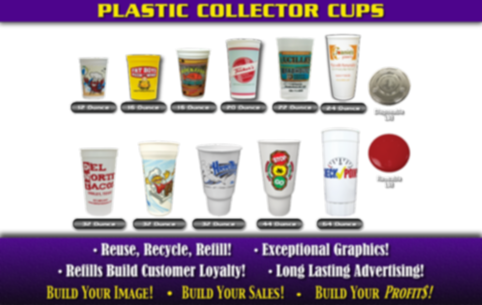 Plastic Collector Custom Printed Cups. Reuse, recycle, refill! Exceptional graphics! Refills build customer loyalty! Long lasting advertising!
