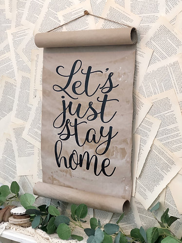 Let's Just Stay Home Paper Scroll