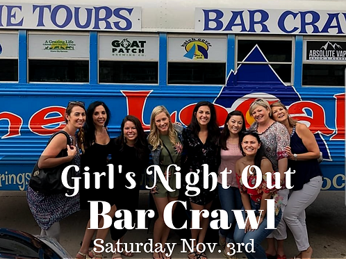 GIRL'S NIGHT OUT BAR CRAWL - SAT. NOV 3RD
