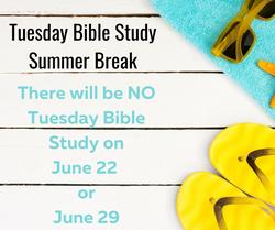 Tuesday Bible Study Summer Break - June.