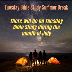 Tuesday Bible Study Summer Break July
