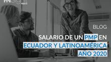 Salario de un PMP en Ecuador y Latinoamérica - Año 2020