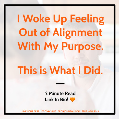 I Woke Up Feeling Out of Alignment With My Mission & Here's What I Did.