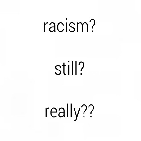 Racism? Still? Really?