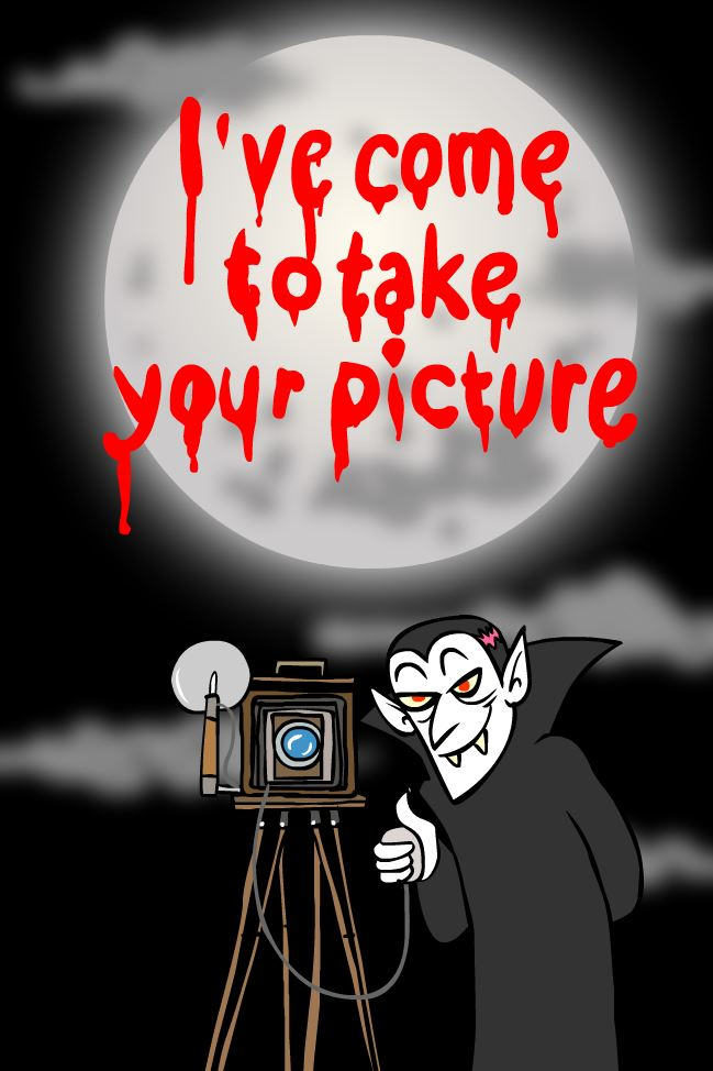 I'VE COME TO TAKE YOUR PIC