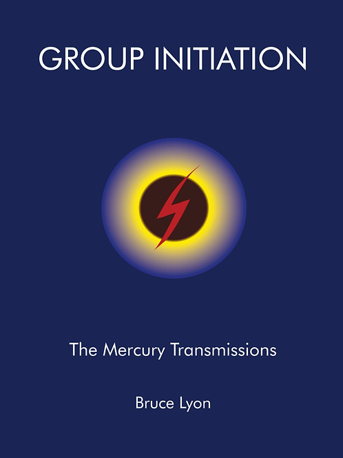 Group Initiation: The Mercury Transmissions by Bruce Lyon (2009)