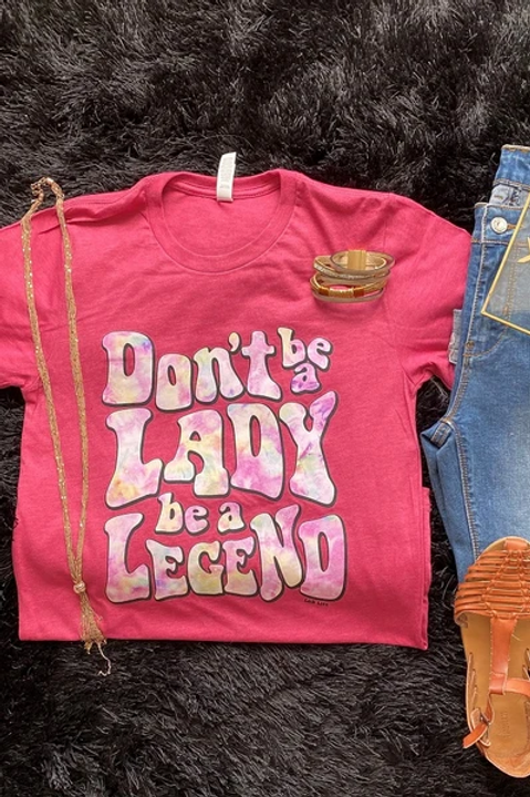 Don't be a Lady be a Legend Tee
