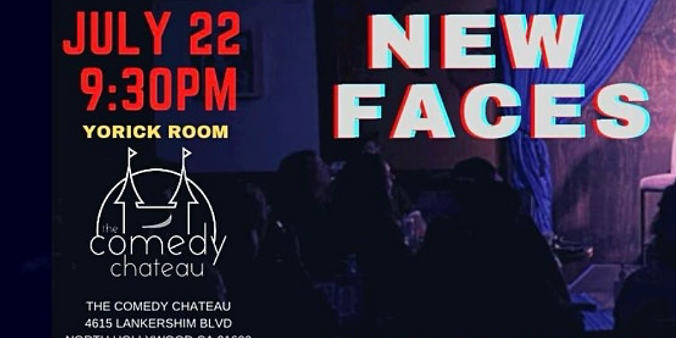 7/22 - NEW FACES at THE COMEDY CHATEAU