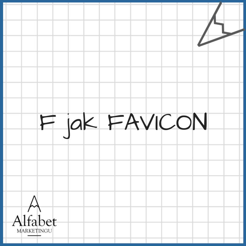 Favicon  W praktyce:  Piktogram znajdujący się przed nazwą otwartej zakładki – swoisty drogowskaz dla osób które mają otwarte kilkanaście… kilkadziesiąt zakładek :D W teorii: Skrót (z ang. favorites icon), ikona ulubionych, element graficzny, kwadratowy minilogotyp, który pojawia się w polu adresowym przeglądarki internetowej o formacie obrazka 16×16 lub 32×32 pikseli  Jak z tego skorzystać?  Projektując własny favicon warto sprawdzić czy będzie czytelny. Czy zastosować pomniejszone logo czy jedynie element, kolor, literę.   Przy kolejnym przeglądaniu na komputerze wielu stron  spójrz jak wyglądają favicony największych graczy na rynku ;)