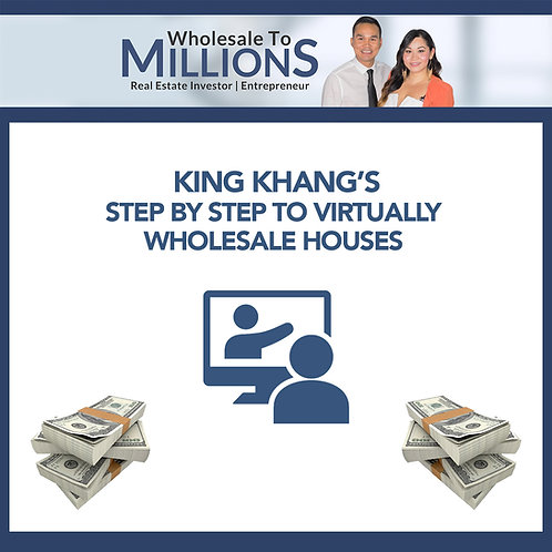 King Khang Step by Step to Virtually Wholesale Houses