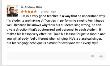 Andrew Kim a year ago He is a very good teacher in a way that he understand why his students are having difficulties in performing singing techniques well. Because he knows why/how his students sing wrong, he can give a direction that's customized and personal to each student. It makes his lesson very effective. Take his lesson for just a month and you will already feel different when singing. He's a classical singer, but his singing technique is a must for everyone with every style because it helps you generate a beautiful natural sound while protecting your vocal chord. Not to mention that he's also very friendly person in general.  • • •