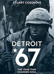 Motor City Blues: A Review Of Stuart Cosgrove's Detroit '67: The Year That Changed Soul&