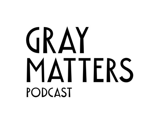 Of Him & Others: Say Hello To The Gray Matters Podcast…