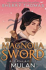 The Magnolia Sword Ballad of Mulan Book Review ~ culture, history, romance, action, oh my