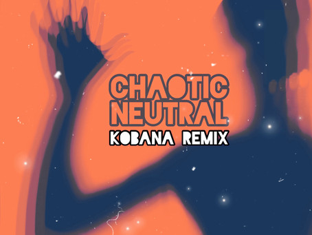See what people are saying about 'Chaotic Neutral' and listen to the new Remix by Kobana!